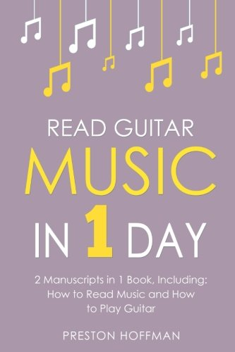Read Guitar Music: In 1 Day - Bundle - The Only 2 Books You Need to Learn Guitar Sight Reading, Guitar Sheet Music and How to Read Music for Guitarists Today (Music Best Seller) (Volume 30)