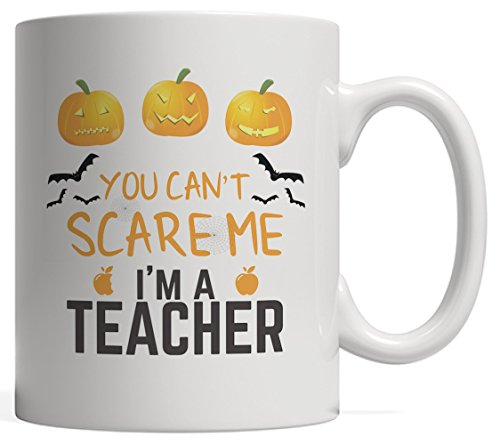 You Can't Scare Me I'm A Teacher Mug - Funny Halloween October 31st Gift For Unscared Teachers From Scary Tiny Little Monsters Students! With Cute Pumpkins And Cool Bats]()
