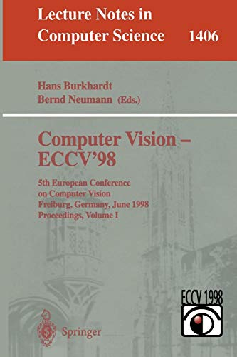 Computer Vision - ECCV'98: 5th European Conference on Computer Vision, Freiburg, Germany, June 2-6, 1998, Proceedings, Volume I (Lecture Notes in Computer Science)