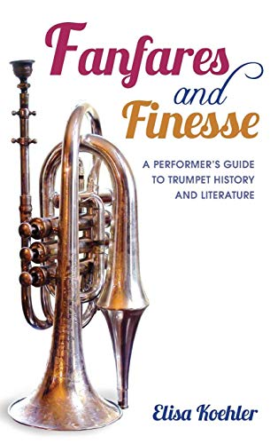 - Fanfares and Finesse: A Performer's Guide to Trumpet History and Literature