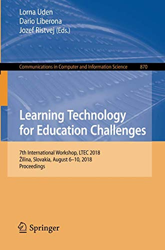 (Learning Technology for Education Challenges: 7th International Workshop, LTEC 2018, Žilina, Slovakia, August 6-10, 2018, Proceedings (Communications in Computer and Information Science))