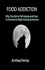 Food Addiction: Why You Eat to Fall Asleep and How to Overcome Night Eating Syndrome (Eating Disorders Book 2)
