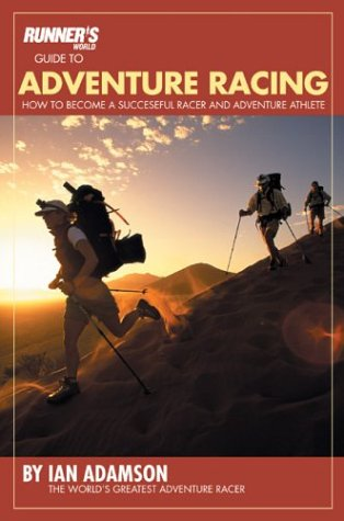 Read Online Runner's World Guide to Adventure Racing: How to Become a Successful Racer and Adventure Athlete (Runners World) pdf