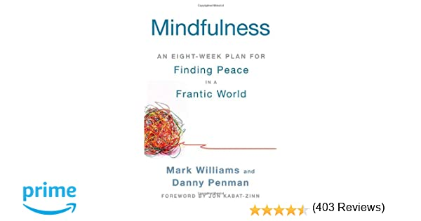 Mindfulness: An Eight-Week Plan for Finding Peace in a Frantic ...