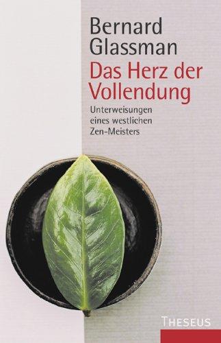 Das Herz der Vollendung. Unterweisungen eines westlichen Zen-Meisters