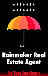 Rainmaker Real Estate Agent: A Guide For Top Producing Listing Agents (Realtor Marketing Book 2)