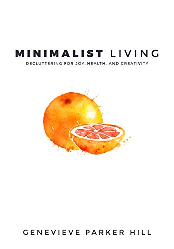Minimalist Living: Decluttering for Joy, Health, and Creativity by [Hill, Genevieve Parker]
