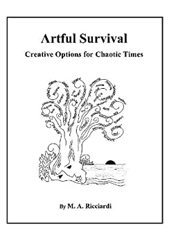 Artful Survival ~ Creative Options for Chaotic Times by [Ricciardi, M.]
