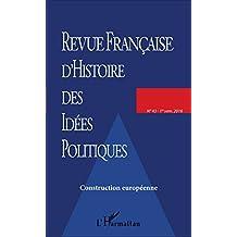 REVUE FRANCAISE D'HISTOIRE DES IDÉES POLITIQUES - 43: Construction européenne (French Edition)