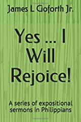 Yes ... I Will Rejoice!: A series of expositional sermons in Philippians Paperback