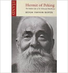 [(Hermit of Peking: The Hidden Life of Sir Edmund Backhouse )] [Author: Hugh Trevor-Roper] [Dec-2011]