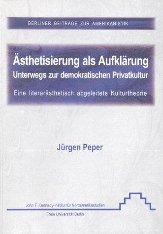 Ästhetisierung als Aufklärung: Unterwegs zur demokratischen Privatkultur: Eine literarästhetisch abgeleitete Kulturtheorie