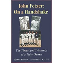 John Fetzer: On a Handshake : The Times and Triumphs of a Tiger Owner
