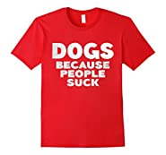 Dogs Because People Suck T-Shirt Funny Pet Lover Gift Shirt