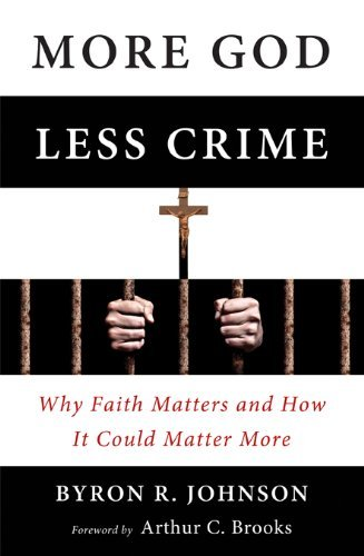 More God, Less Crime: Why Faith Matters and How It Could Matter More by Byron Johnson (2012-05-01)