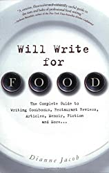 Will Write for Food: The Complete Guide to Writing Cookbooks, Restaurant Reviews, Articles, Memoir, Fiction and More by Dianne Jacob (2005-04-10)