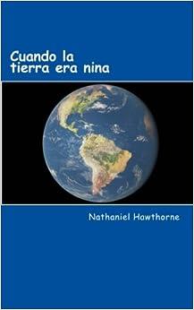 Cuando la tierra era nina (Spanish Edition)