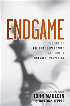 Endgame: The End of the Debt SuperCycle and How It Changes Everything by [Mauldin, John, Jonathan Tepper]
