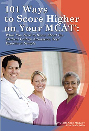101 Ways to Score Higher on Your MCAT: What You Need to Know About The Medical College Admission Test Explained Simply