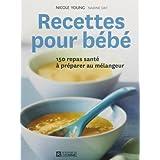 Recettes pour bébé: 150 repas santé à préparer au mélangeur