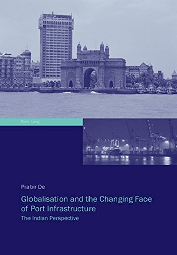 Globalisation and the Changing Face of Port Infrastructure: The Indian Perspective by Peter Lang AG, Internationaler Verlag der Wissenschaften