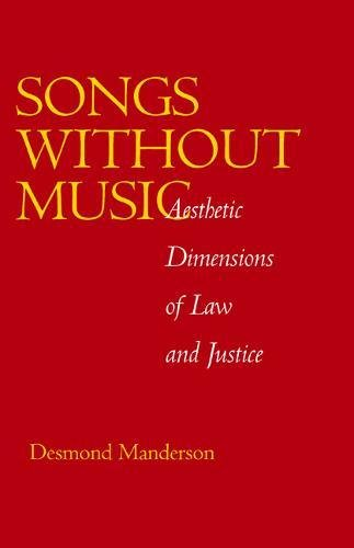 Songs without Music: Aesthetic Dimensions of Law and Justice (Philosophy, Social Theory, and the Rule of Law)