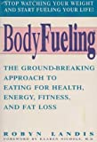 img - for Bodyfueling: The Ground-Breaking Approach to Eating for Health, Energy, Fitness, and Fat Loss book / textbook / text book