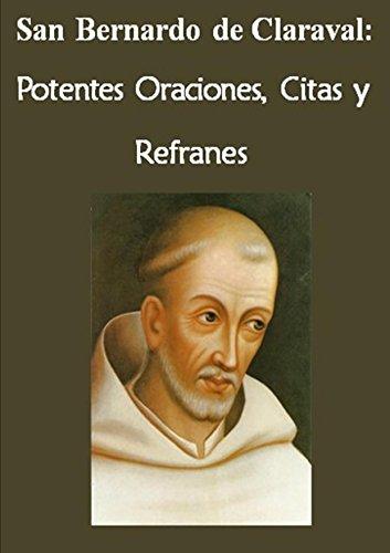 San Bernardo de Claraval:  Potentes Oraciones, Citas y Refranes (La vida de los Santos, la vida de oración) (Spanish Edition)