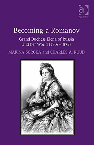 Download Becoming a Romanov. Grand Duchess Elena of Russia and her World (1807-1873) Pdf