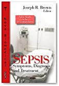 Sepsis: Symptoms, Diagnosis and Treatment (Public Health in the 21st Century Series)