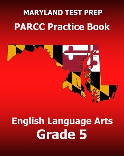 MARYLAND TEST PREP PARCC Practice Book English Language Arts Grade 5: Preparation for the PARCC English Language Arts/Literacy Tests
