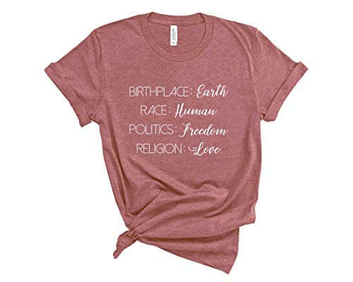 Birthplace Earth Race Human Politics Freedom Religion Love. Human Rights Shirt. Super Soft & Comfy Unisex T-Shirt. (Mauve, Medium)