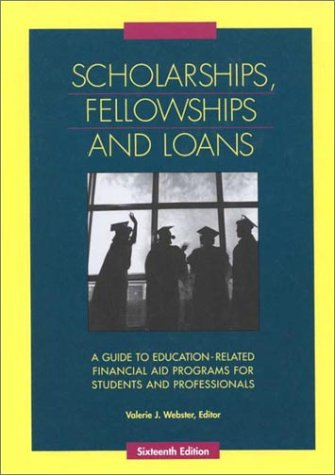 Scholarships, Fellowships, and Loans: A Guide to Education-Related Financial and Programs for Students and Professionals