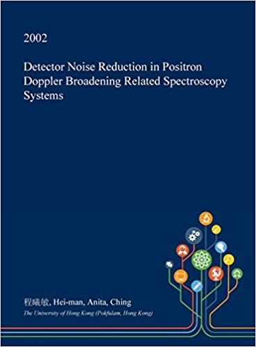 Detector Noise Reduction in Positron Doppler Broadening Related Spectroscopy Systems: 9781374769205: Amazon.com: Books