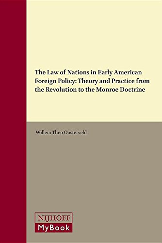 The Law of Nations in Early American Foreign Policy: Theory and Practice from the Revolution to the Monroe Doctrine (The