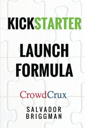 Kickstarter Launch Formula: The Crowdfunding Handbook for