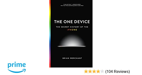 fab84030c51c Amazon.com: The One Device: The Secret History of the iPhone  (9780316546164): Brian Merchant: Books