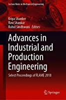 Advances in Industrial and Production Engineering: Select Proceedings of FLAME 2018 Front Cover
