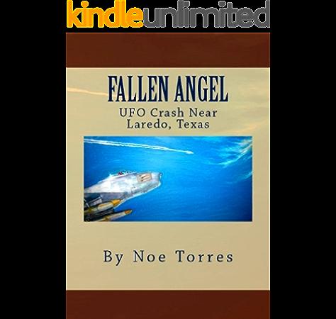 Fallen Angel Ufo Crash Near Laredo Texas Kindle Edition By Torres Noe Religion Spirituality Kindle Ebooks Amazon Com