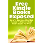 Free Kindle eBooks Exposed – How to Download and Get Access to Thousands of Kindle Books for Free (Kindle Books, Free Kindle Books, Kindle Bookstore, Free … Books Download, Kindle Books Best Sellers)