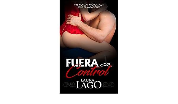 Fuera de Control: Tres Novelas Eróticas con Sexo de Vacaciones (Colección de Romántica y Erótica) (Spanish Edition) - Kindle edition by Laura Lago.