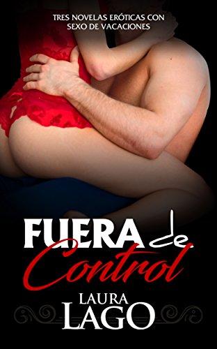 Fuera de Control: Tres Novelas Eróticas con Sexo de Vacaciones (Colección de Romántica y