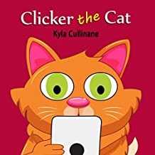 Clicker the Cat: Online Children's Book about Internet Safety Ages 6-8 Preschool (Clicker the Cat  1)
