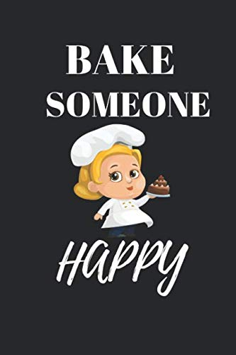 Bake Someone Happy: Baking Cooking Funny Writing 120 pages Notebook Journal -  Small Lined  (6