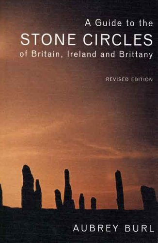 A Guide to the Stone Circles of Britain, Ireland and Brittany: Second Edition