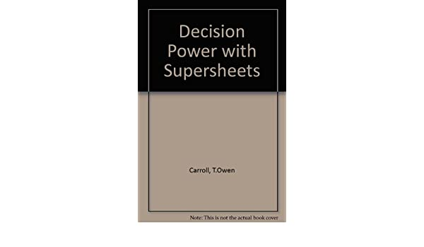 Decision Power With Supersheets: T. Owen Carroll ...