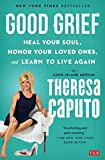Good Grief: Heal Your Soul, Honor Your Loved