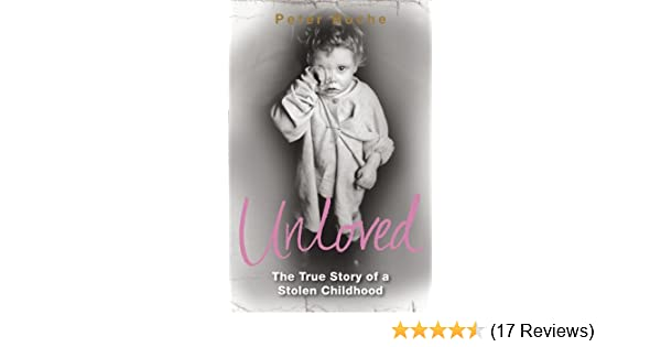 Unloved The True Story Of A Stolen Childhood Peter Roche 9780141033556 Amazon Books