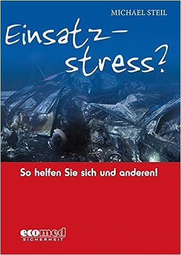 Einsatzstress So Helfen Sie Sich Und Anderen Umgang Mit Psychischen Folgen Belastender Feuerwehreinsatze Steil Michael 9783609686325 Amazon Com Books