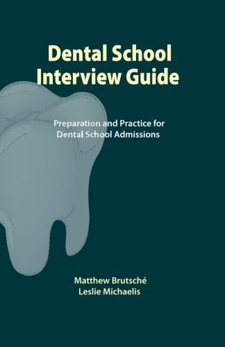 Dental School Interview Guide: Preparation and practice for dental school admissions by Matthew Brutsche (2009-04-15)